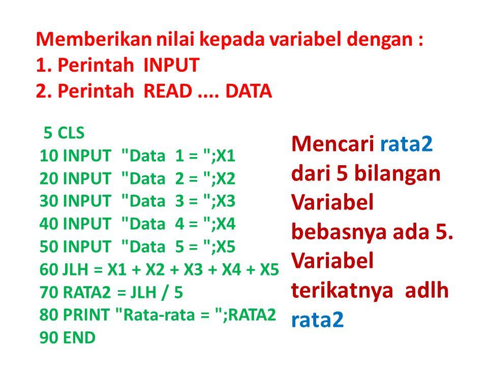 Memberikan nilai kepada variabel dengan : 1. Perintah INPUT 2. Perintah READ.... DATA 5 CLS 10 INPUT
