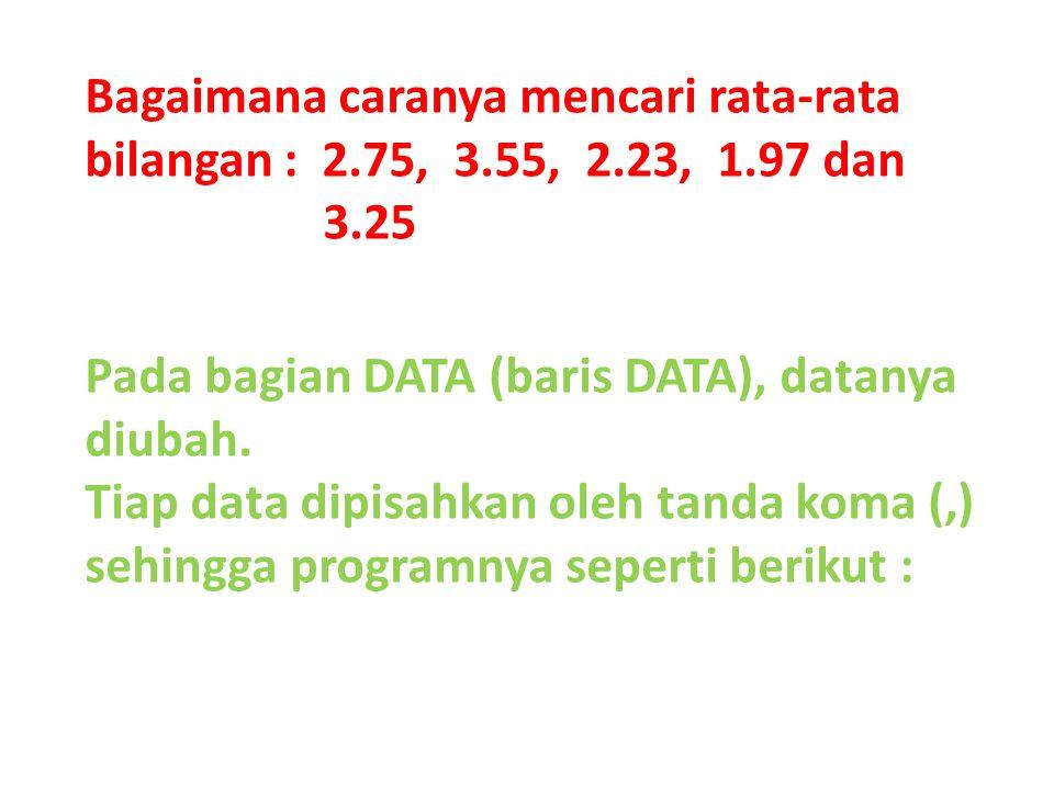 Bagaimana caranya mencari rata-rata bilangan : 2.75, 3.55, 2.23, 1.97 dan 3.25 Pada bagian DATA (baris DATA), datanya diubah. Tiap data dipisahkan ole