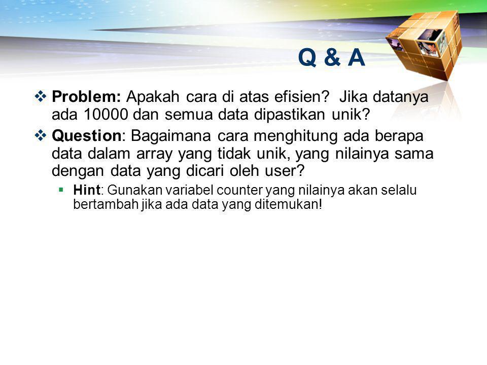 Q & A  Problem: Apakah cara di atas efisien? Jika datanya ada 10000 dan semua data dipastikan unik?  Question: Bagaimana cara menghitung ada berapa