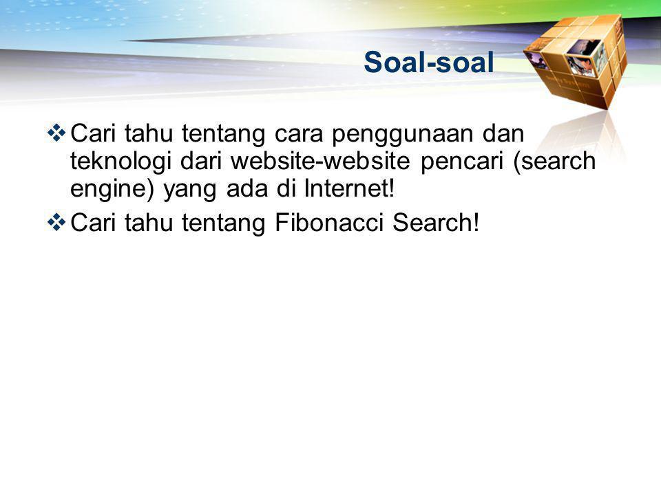 Soal-soal  Cari tahu tentang cara penggunaan dan teknologi dari website-website pencari (search engine) yang ada di Internet!  Cari tahu tentang Fib