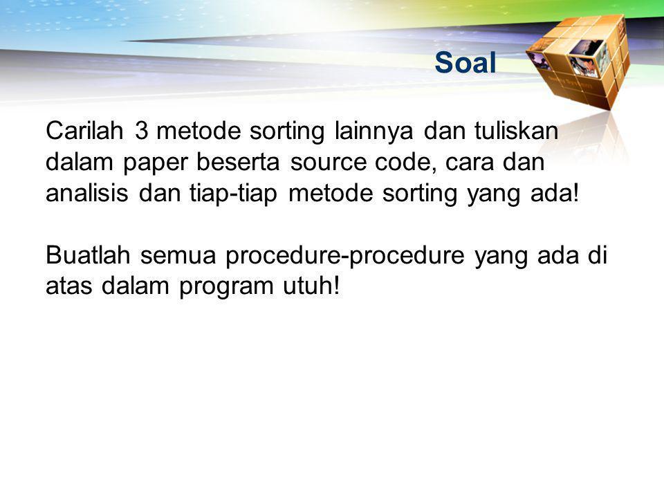 Soal Carilah 3 metode sorting lainnya dan tuliskan dalam paper beserta source code, cara dan analisis dan tiap-tiap metode sorting yang ada! Buatlah s