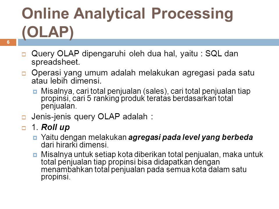Online Analytical Processing (OLAP) 6  Query OLAP dipengaruhi oleh dua hal, yaitu : SQL dan spreadsheet.