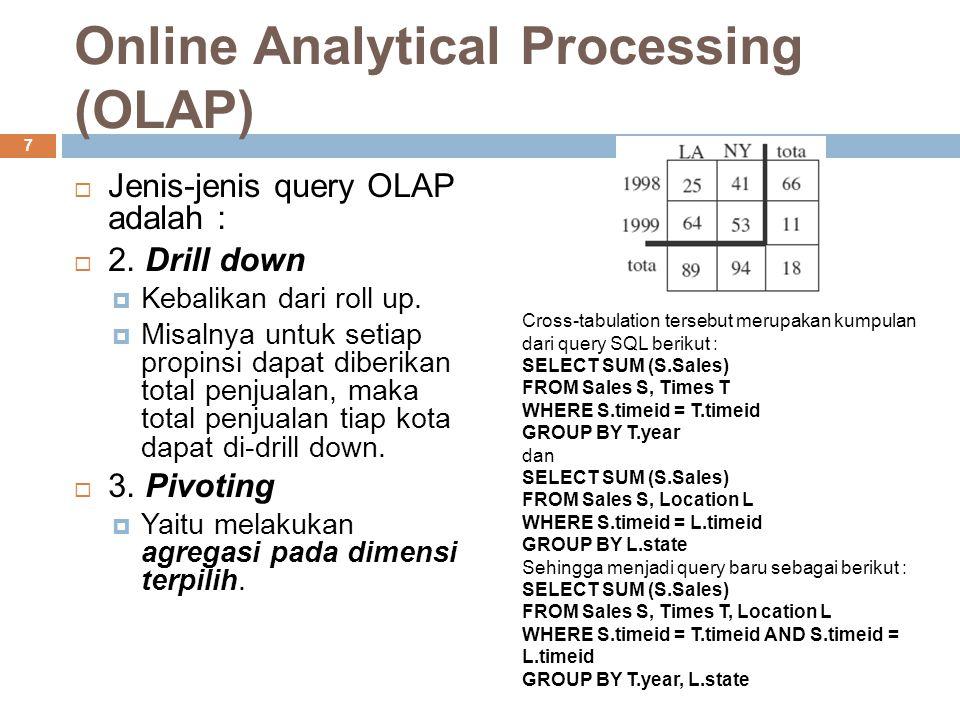 Online Analytical Processing (OLAP) 7  Jenis-jenis query OLAP adalah :  2.