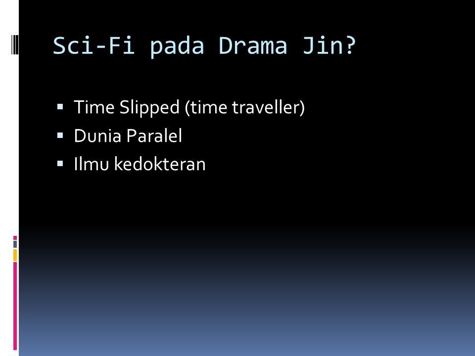Sci-Fi pada Drama Jin?  Time Slipped (time traveller)  Dunia Paralel  Ilmu kedokteran