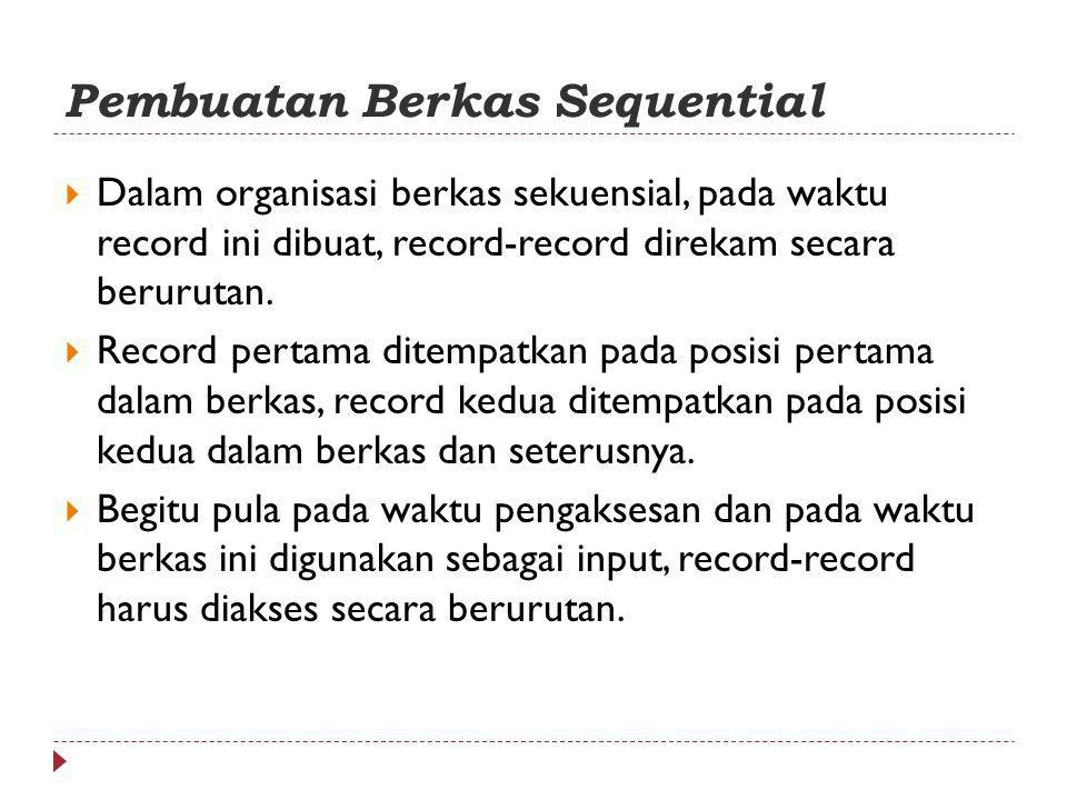  Dalam organisasi berkas sekuensial, pada waktu record ini dibuat, record-record direkam secara berurutan.