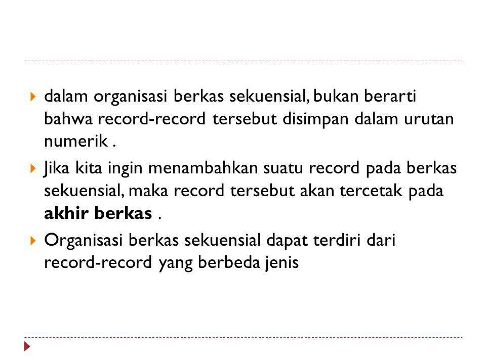  dalam organisasi berkas sekuensial, bukan berarti bahwa record-record tersebut disimpan dalam urutan numerik.  Jika kita ingin menambahkan suatu re