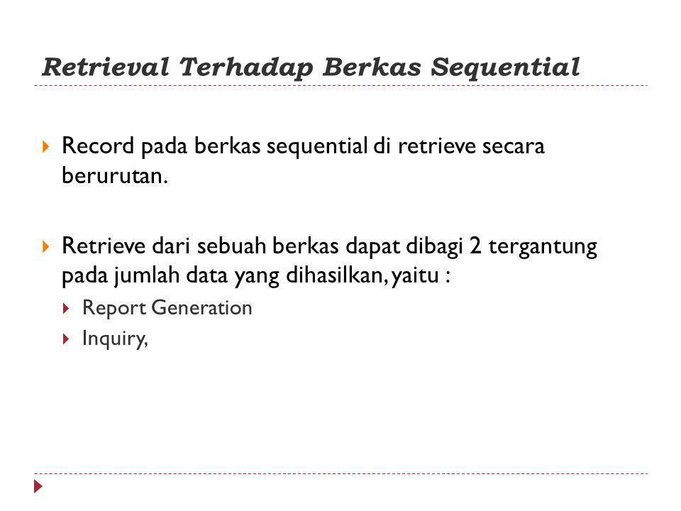 Retrieval Terhadap Berkas Sequential  Record pada berkas sequential di retrieve secara berurutan.  Retrieve dari sebuah berkas dapat dibagi 2 tergan