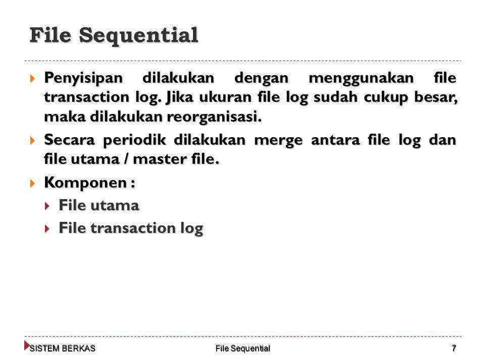 SISTEM BERKAS File Sequential 7  Penyisipan dilakukan dengan menggunakan file transaction log. Jika ukuran file log sudah cukup besar, maka dilakukan