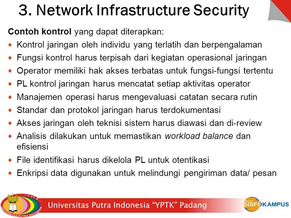 3. Network Infrastructure Security Contoh kontrol yang dapat diterapkan: Kontrol jaringan oleh individu yang terlatih dan berpengalaman Fungsi kontrol