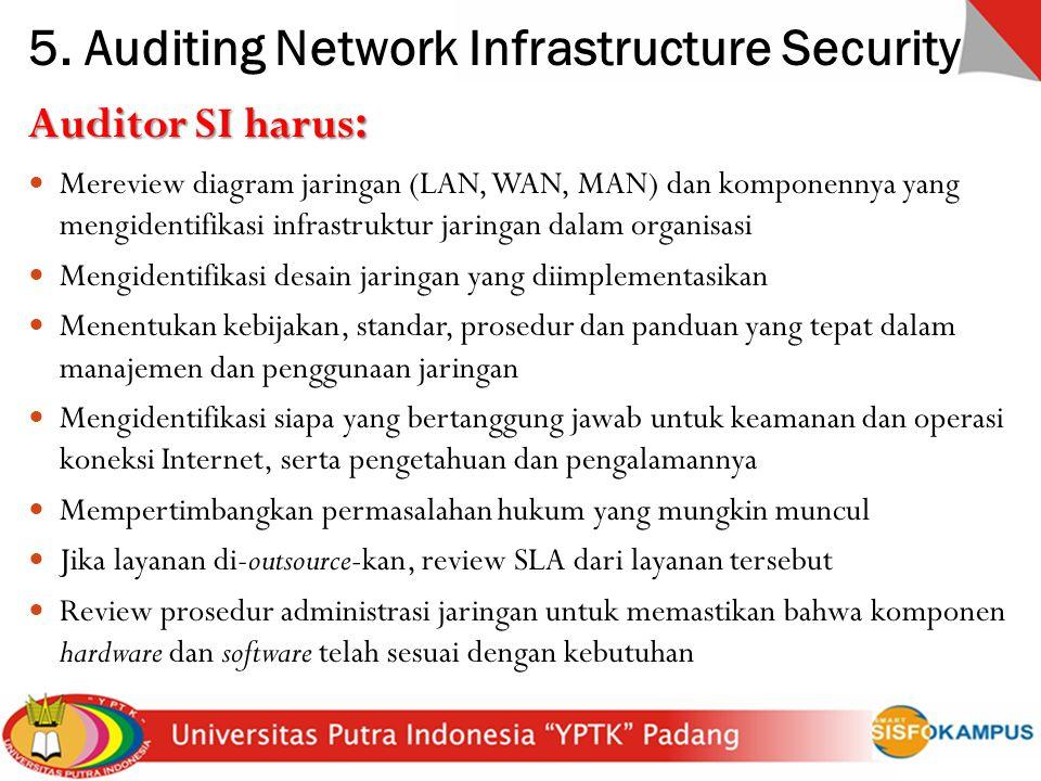 5. Auditing Network Infrastructure Security Auditor SI harus : Mereview diagram jaringan (LAN, WAN, MAN) dan komponennya yang mengidentifikasi infrast