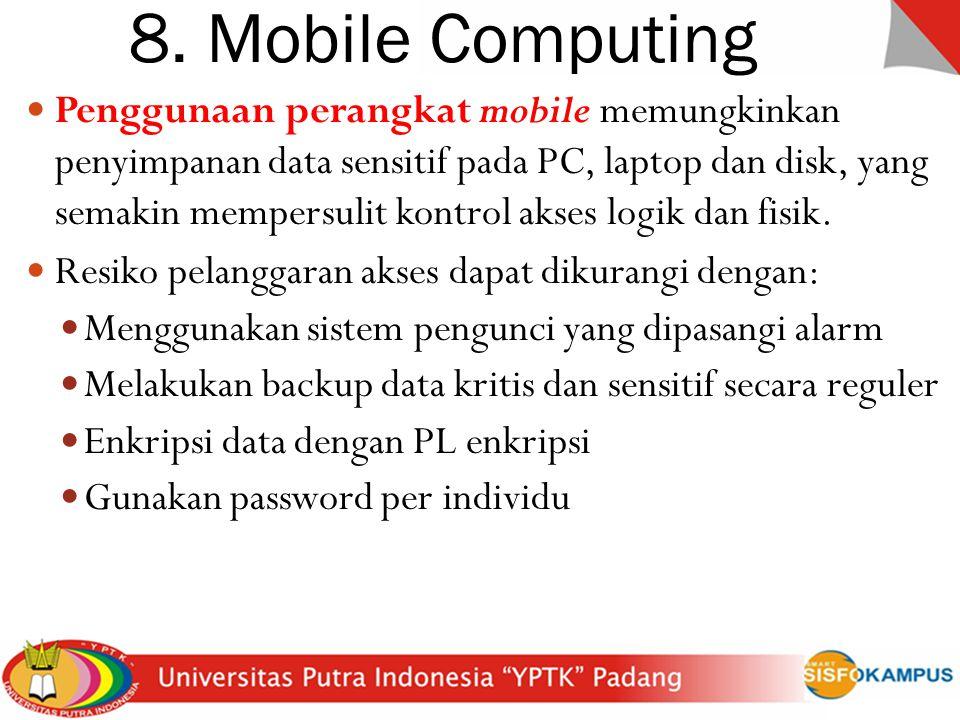 8. Mobile Computing Penggunaan perangkat mobile memungkinkan penyimpanan data sensitif pada PC, laptop dan disk, yang semakin mempersulit kontrol akse