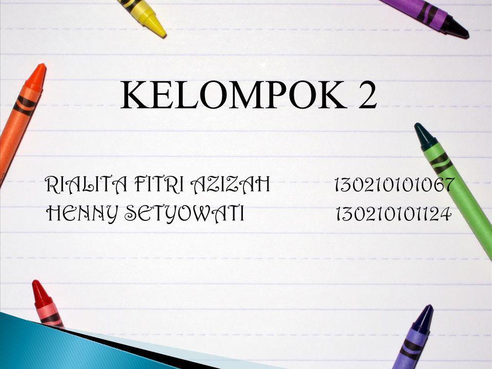 KELOMPOK 2 RIALITA FITRI AZIZAH130210101067 HENNY SETYOWATI130210101124