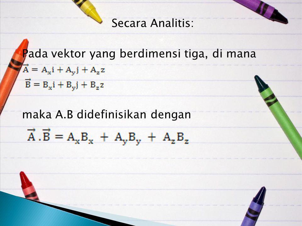 Secara Analitis: Pada vektor yang berdimensi tiga, di mana maka A.B didefinisikan dengan