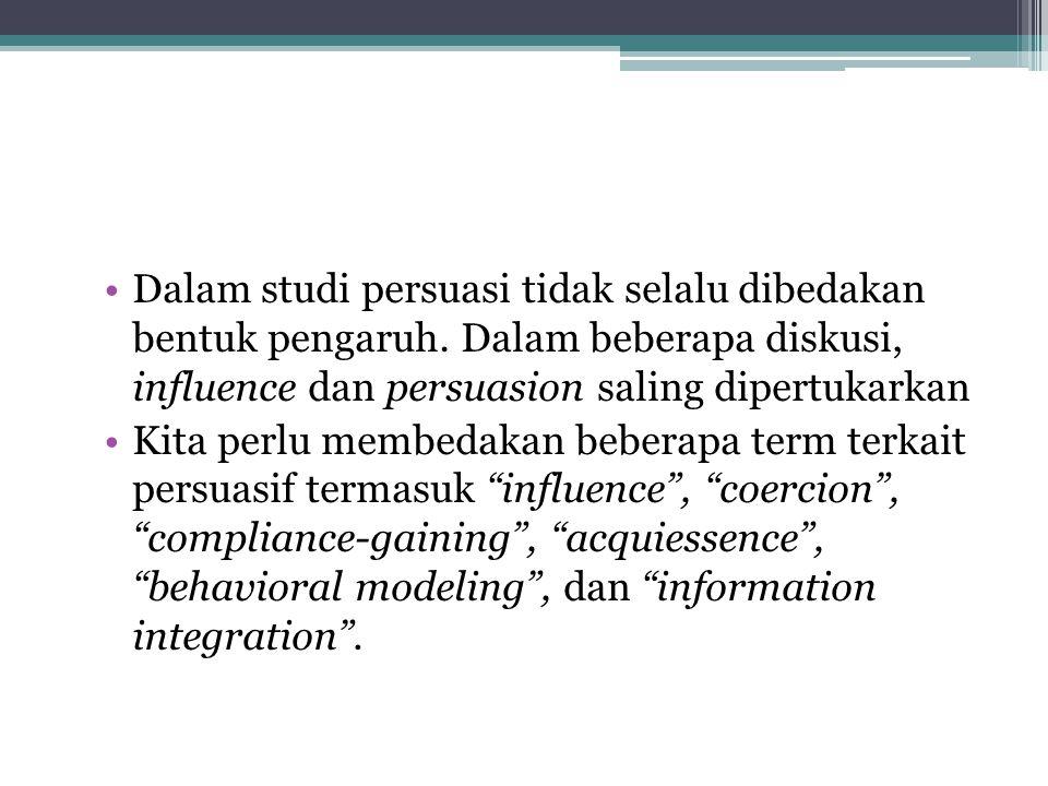 Dalam studi persuasi tidak selalu dibedakan bentuk pengaruh.