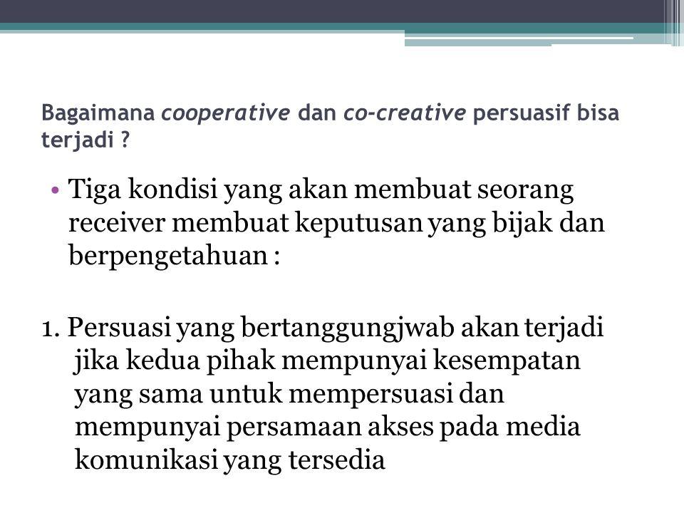 Bagaimana cooperative dan co-creative persuasif bisa terjadi .