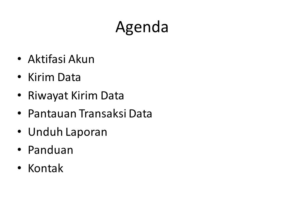 Agenda Aktifasi Akun Kirim Data Riwayat Kirim Data Pantauan Transaksi Data Unduh Laporan Panduan Kontak