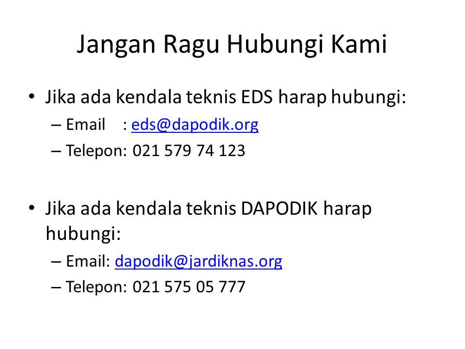 Jangan Ragu Hubungi Kami Jika ada kendala teknis EDS harap hubungi: – Email : eds@dapodik.orgeds@dapodik.org – Telepon: 021 579 74 123 Jika ada kendala teknis DAPODIK harap hubungi: – Email: dapodik@jardiknas.orgdapodik@jardiknas.org – Telepon: 021 575 05 777