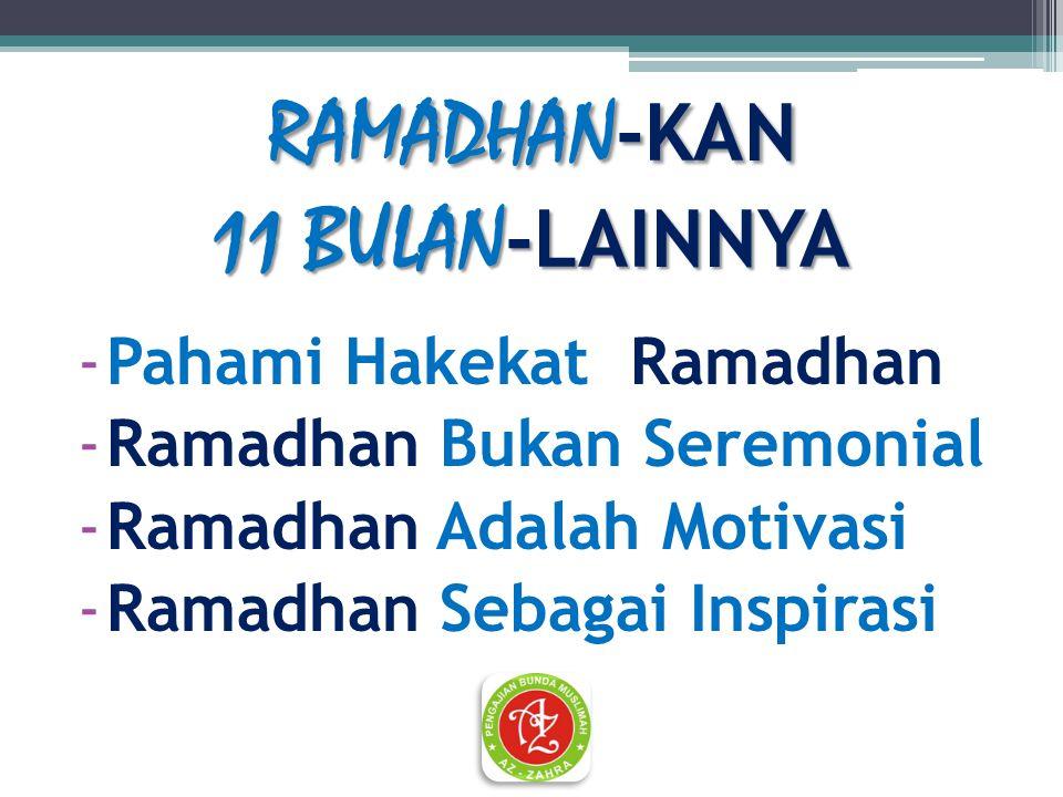 RAMADHAN -KAN 11 BULAN -LAINNYA -Pahami Hakekat Ramadhan -Ramadhan Bukan Seremonial -Ramadhan Adalah Motivasi -Ramadhan Sebagai Inspirasi