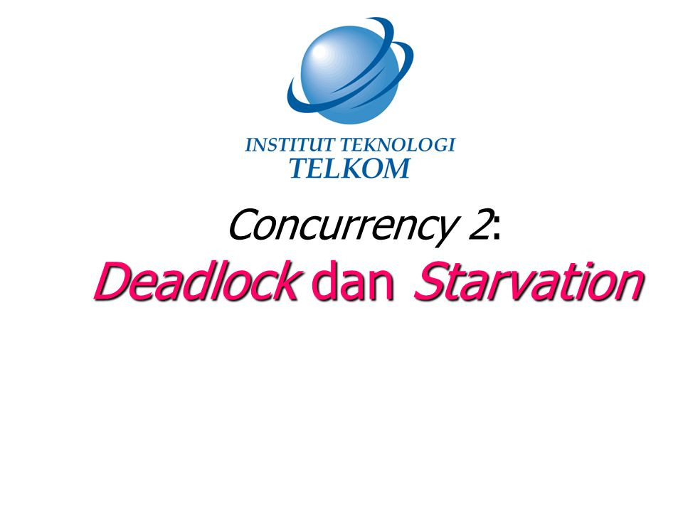 Concurrency 2: Deadlock dan Starvation