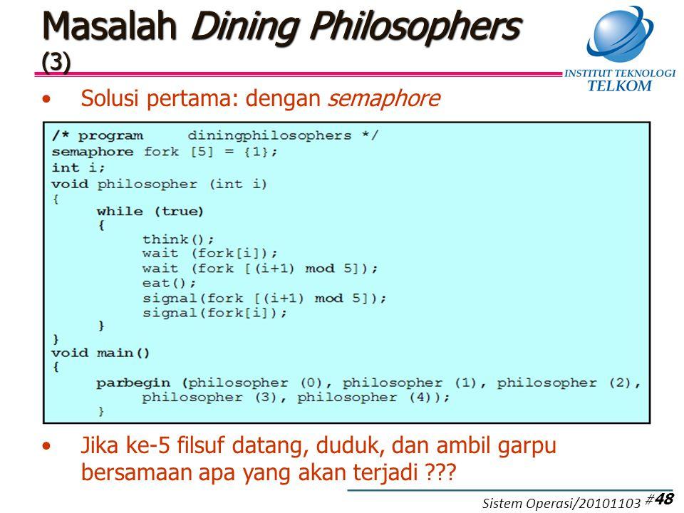 Solusi pertama: dengan semaphore Jika ke-5 filsuf datang, duduk, dan ambil garpu bersamaan apa yang akan terjadi ??.