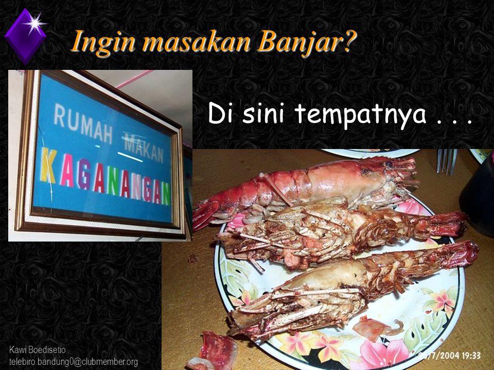 Kawi Boedisetio telebiro.bandung0@clubmember.org Ingin masakan Banjar Di sini tempatnya...