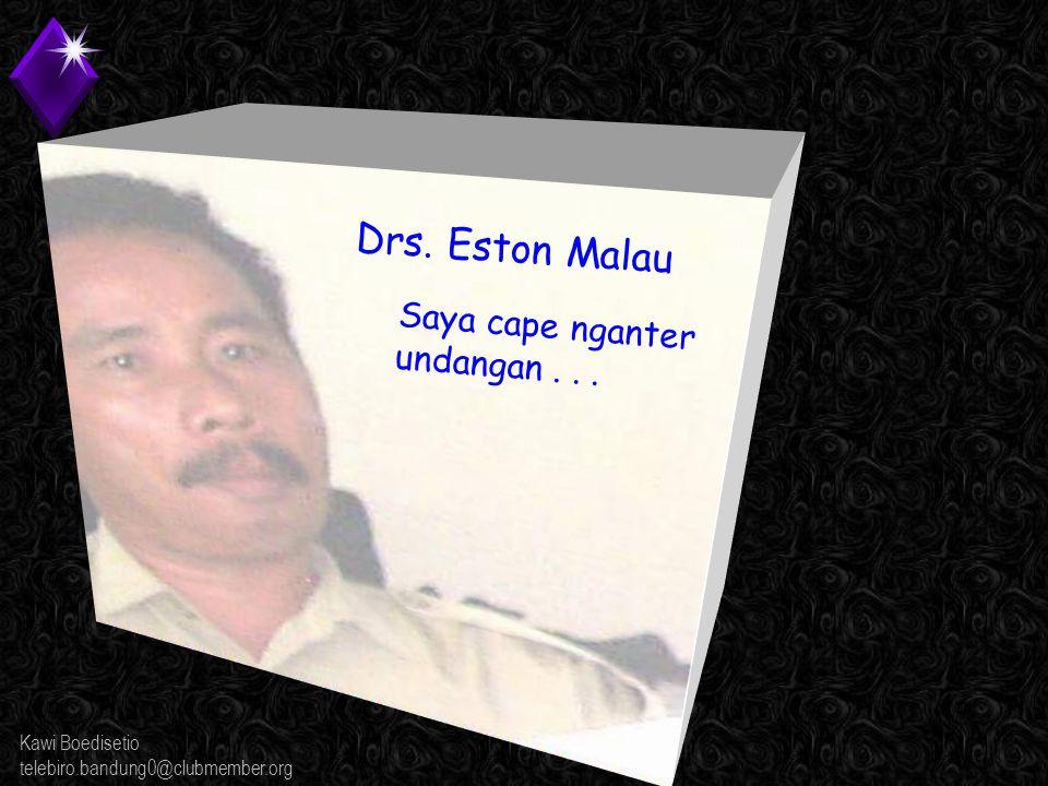 Kawi Boedisetio telebiro.bandung0@clubmember.org Drs. Eston Malau Saya cape nganter undangan...