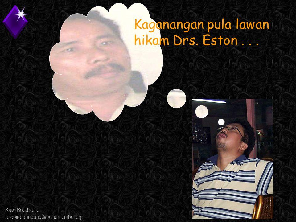 Kawi Boedisetio telebiro.bandung0@clubmember.org Kaganangan pula lawan hikam Drs. Eston...