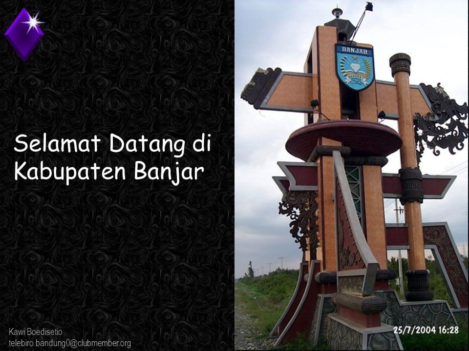 Kawi Boedisetio telebiro.bandung0@clubmember.org Cahaya Bumi Selamat CBS, merupakan pusat perdaganagan permata dan mulai menjadi tujuan wisata Kabupaten Banjar