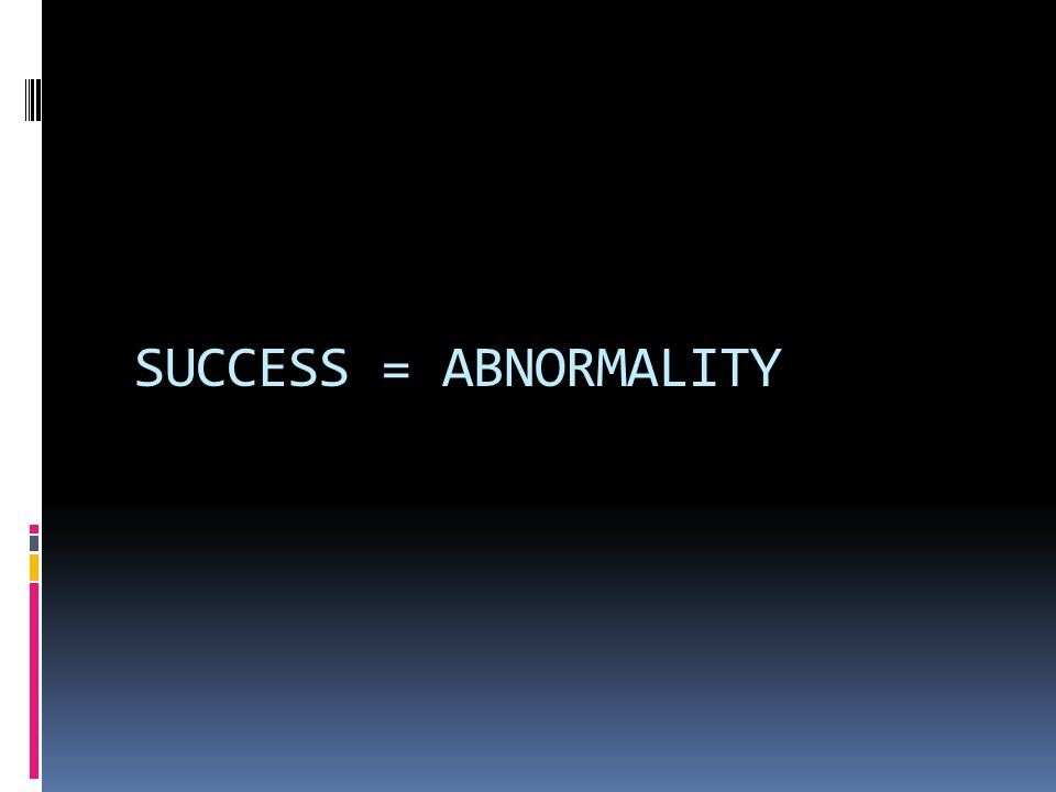 SUCCESS = ABNORMALITY