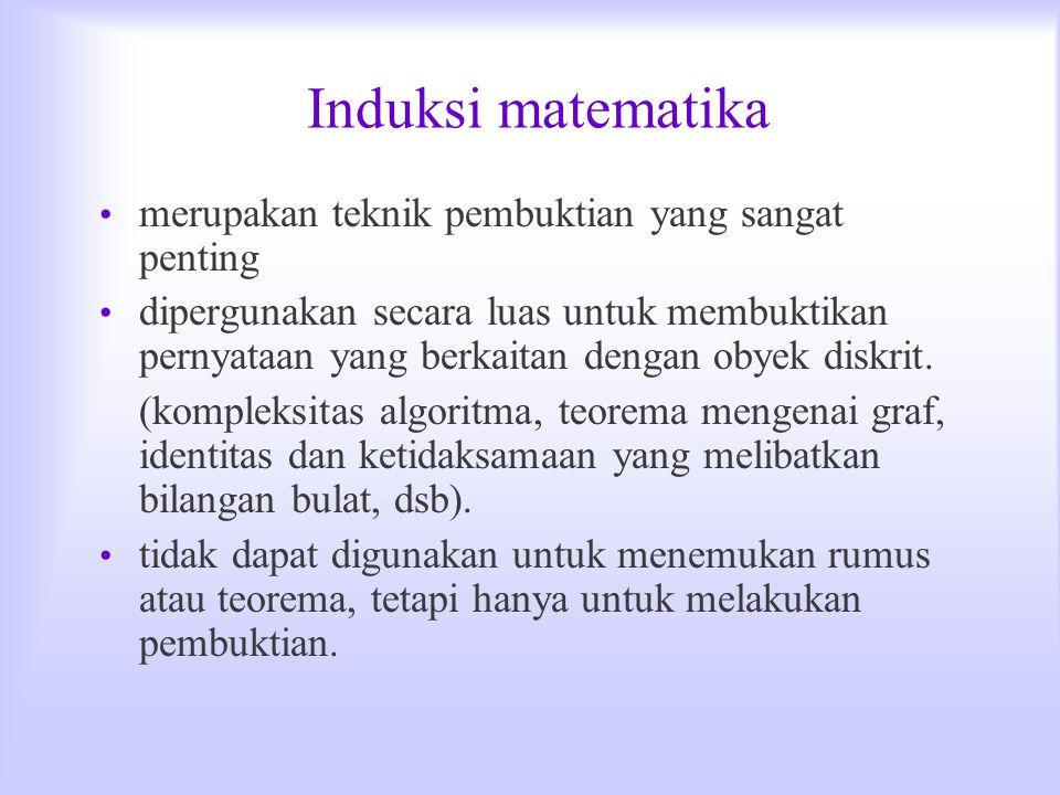 Induksi matematika merupakan teknik pembuktian yang sangat penting dipergunakan secara luas untuk membuktikan pernyataan yang berkaitan dengan obyek d