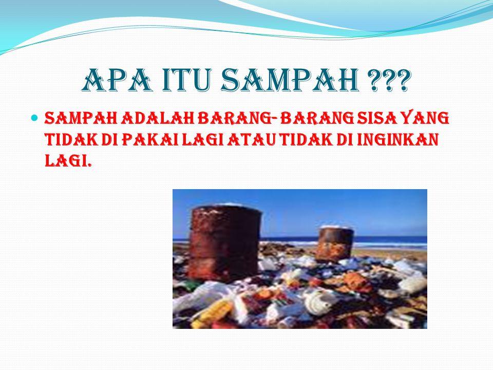 APA ITU SAMPAH ??? Sampah adalah barang- barang sisa yang tidak di pakai lagi atau tidak di inginkan lagi.
