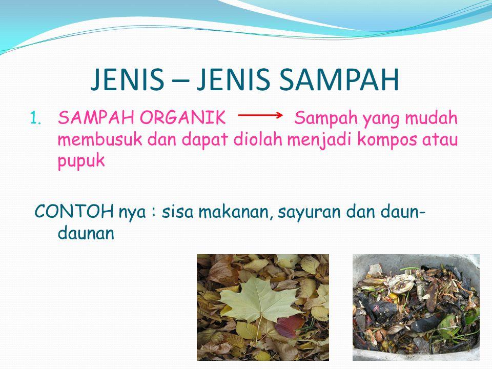 JENIS – JENIS SAMPAH 1. SAMPAH ORGANIK Sampah yang mudah membusuk dan dapat diolah menjadi kompos atau pupuk CONTOH nya : sisa makanan, sayuran dan da
