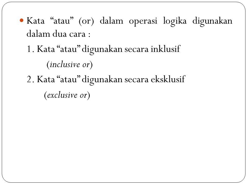 """Kata """"atau"""" (or) dalam operasi logika digunakan dalam dua cara : 1. Kata """"atau"""" digunakan secara inklusif (inclusive or) 2. Kata """"atau"""" digunakan seca"""
