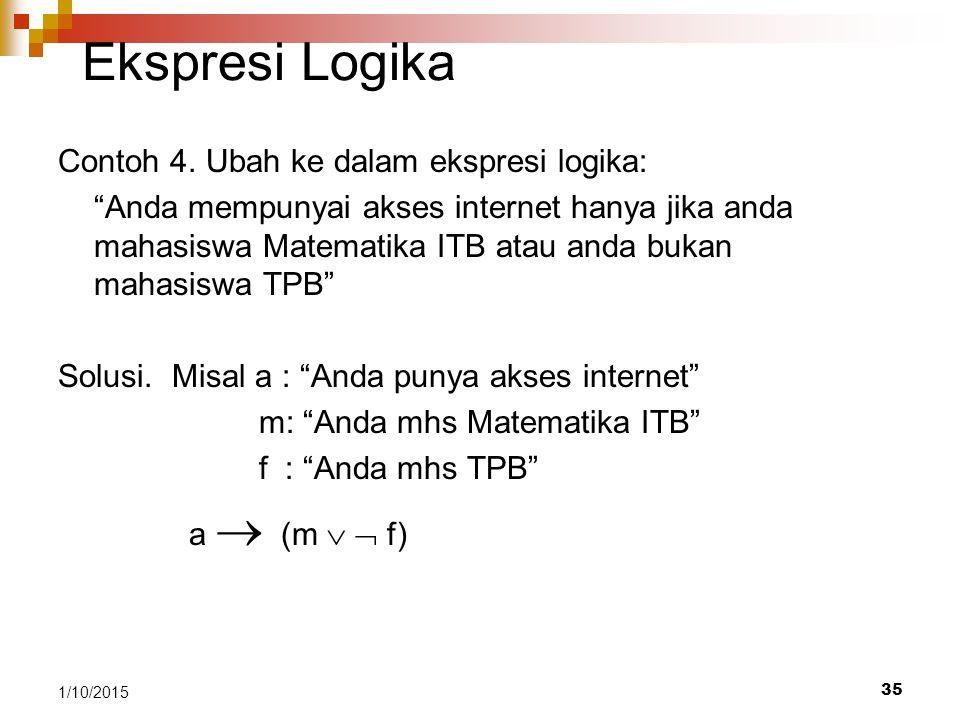 """35 1/10/2015 Ekspresi Logika Contoh 4. Ubah ke dalam ekspresi logika: """"Anda mempunyai akses internet hanya jika anda mahasiswa Matematika ITB atau and"""