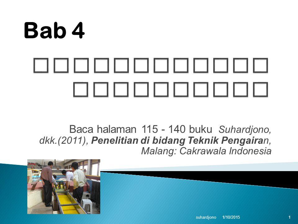 Baca halaman 115 - 140 buku Suhardjono, dkk.(2011), Penelitian di bidang Teknik Pengairan, Malang: Cakrawala Indonesia 1/10/2015 suhardjono 1 Bab 4
