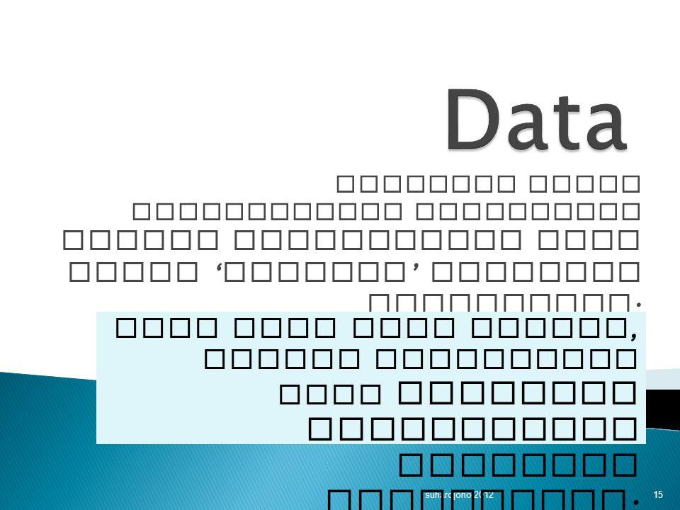 Kegiatan utama pelaksanakan penelitian adalah mendapatkan data untuk ' mengisi ' variabel penelitian. suhardjono 2012 15 Data yang akan dicari, sangat