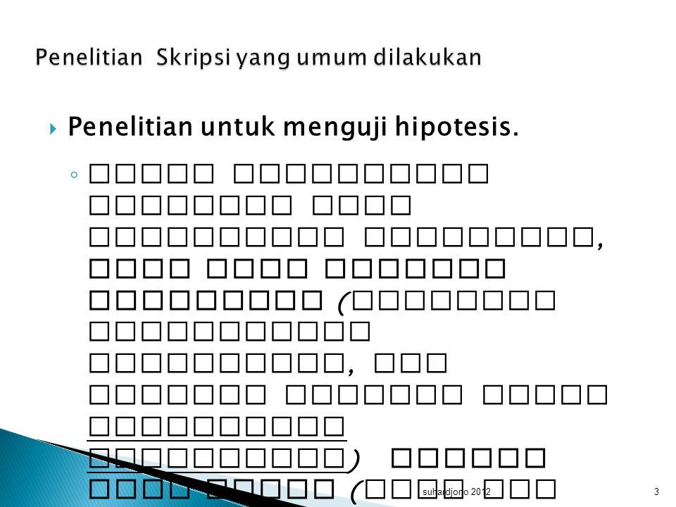  Penelitian untuk menguji hipotesis. ◦ Yakni penelitian korelasi atau penelitian perbedaan, baik yang memakai perlakuan ( sehingga menggunakan eksper