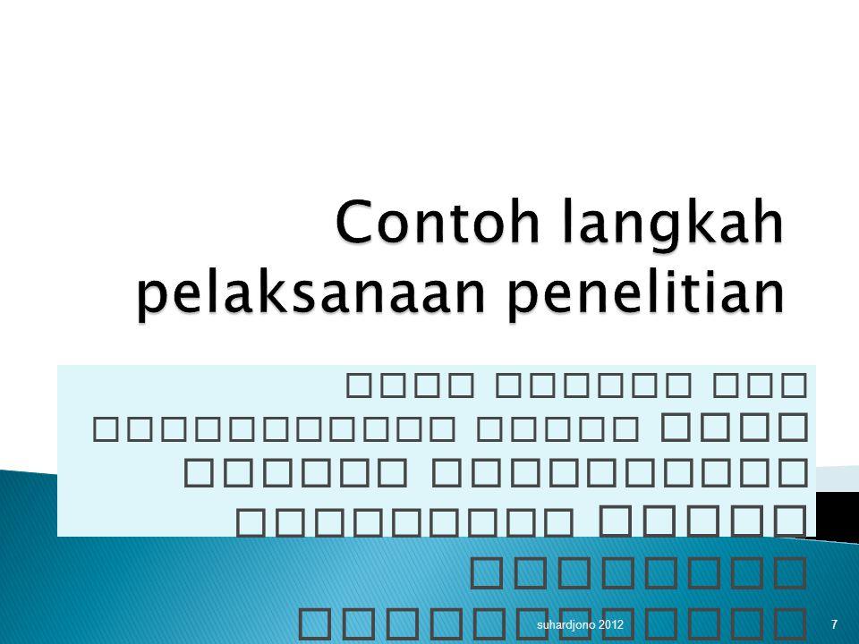 Pada kuliah ini dimaksudkan mulai dari usulan penelitian disetujui untuk kemudian dilaksanakan suhardjono 2012 7
