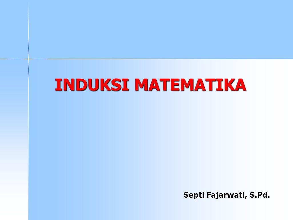 2 Induksi Matematika  Digunakan untuk mengecek hasil proses yang terjadi secara berulang sesuai dengan pola tertentu.