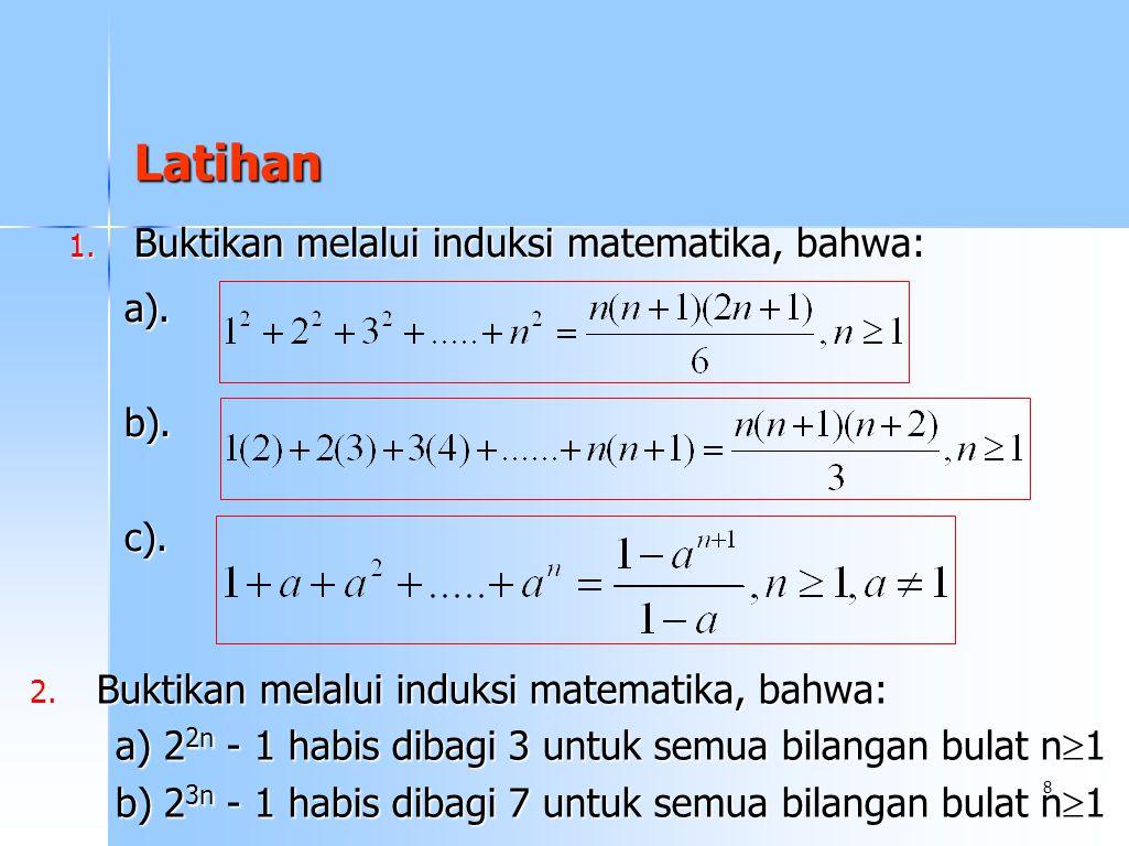 8 Latihan 1.Buktikan melalui induksi matematika, bahwa: a).