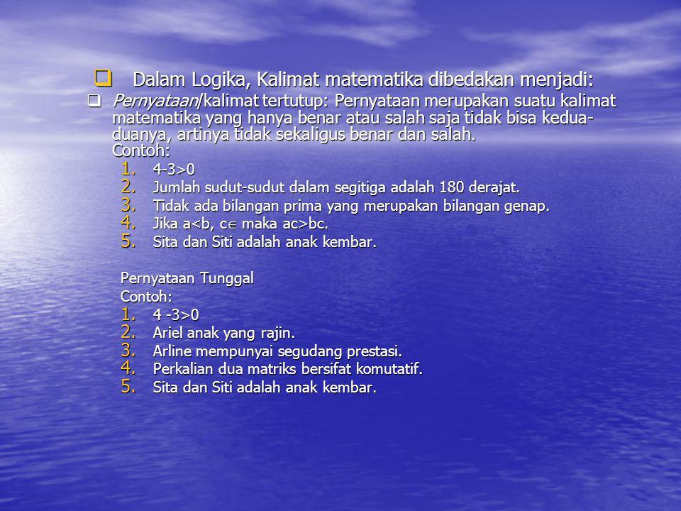 Pernyataan majemuk terdiri dari beberapa pernyataan tunggal Contoh: 1.