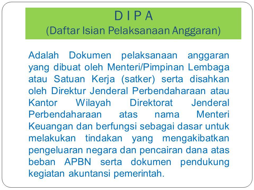 D I P A (Daftar Isian Pelaksanaan Anggaran) Adalah Dokumen pelaksanaan anggaran yang dibuat oleh Menteri/Pimpinan Lembaga atau Satuan Kerja (satker) s