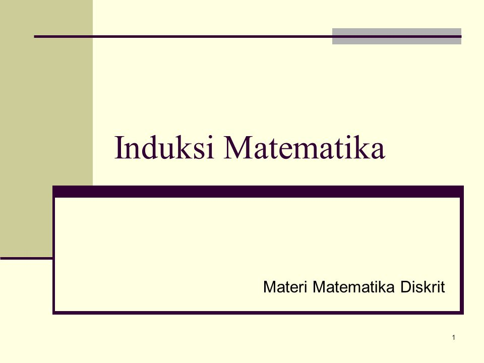 2 Metode pembuktian untuk pernyataan perihal bilangan bulat adalah induksi matematik.