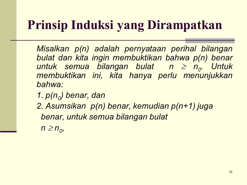10 Prinsip Induksi yang Dirampatkan Misalkan p(n) adalah pernyataan perihal bilangan bulat dan kita ingin membuktikan bahwa p(n) benar untuk semua bil