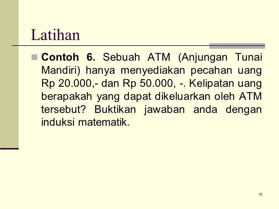16 Latihan Contoh 6. Sebuah ATM (Anjungan Tunai Mandiri) hanya menyediakan pecahan uang Rp 20.000,- dan Rp 50.000, -. Kelipatan uang berapakah yang da