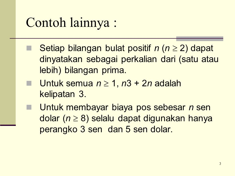 3 Contoh lainnya : Setiap bilangan bulat positif n (n  2) dapat dinyatakan sebagai perkalian dari (satu atau lebih) bilangan prima. Untuk semua n  1