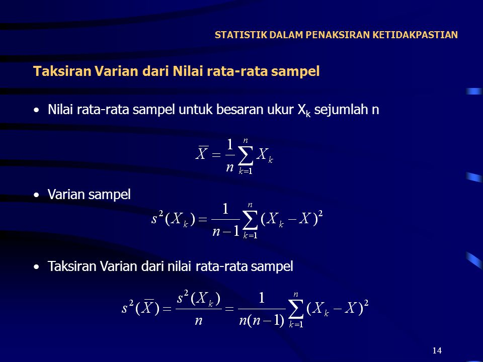14 STATISTIK DALAM PENAKSIRAN KETIDAKPASTIAN Taksiran Varian dari Nilai rata-rata sampel Nilai rata-rata sampel untuk besaran ukur X k sejumlah n Vari