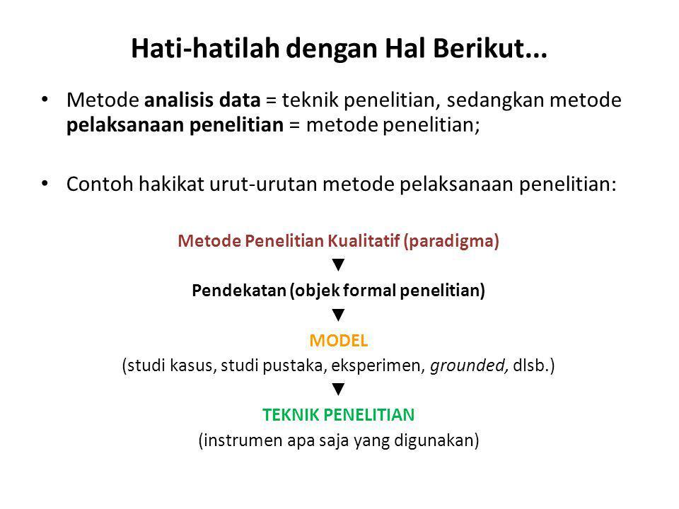 Hati-hatilah dengan Hal Berikut... Metode analisis data = teknik penelitian, sedangkan metode pelaksanaan penelitian = metode penelitian; Contoh hakik