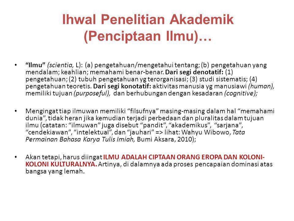 """Ihwal Penelitian Akademik (Penciptaan Ilmu)… """"Ilmu"""" (scientia, L): (a) pengetahuan/mengetahui tentang; (b) pengetahuan yang mendalam; keahlian; memaha"""