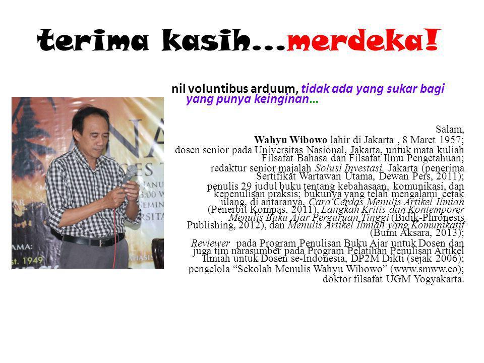 terima kasih…merdeka! nil voluntibus arduum, tidak ada yang sukar bagi yang punya keinginan… Salam, Wahyu Wibowo lahir di Jakarta, 8 Maret 1957; dosen
